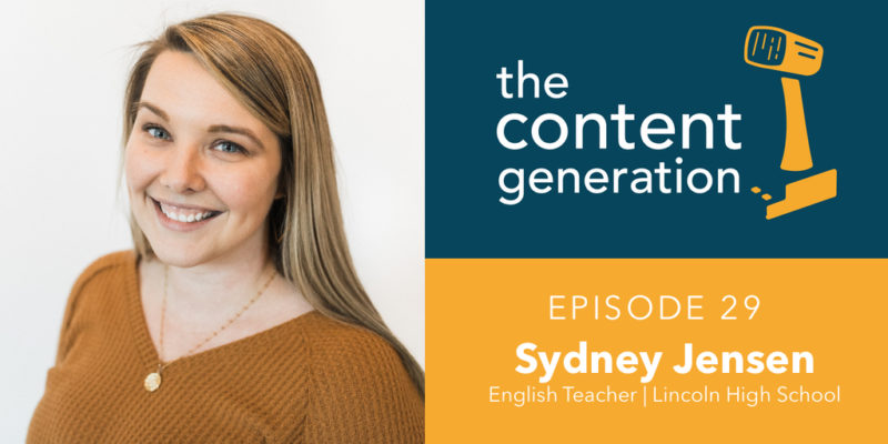 The Content Generation Episode 29 Sydney Jensen English Teacher at Lincoln High School