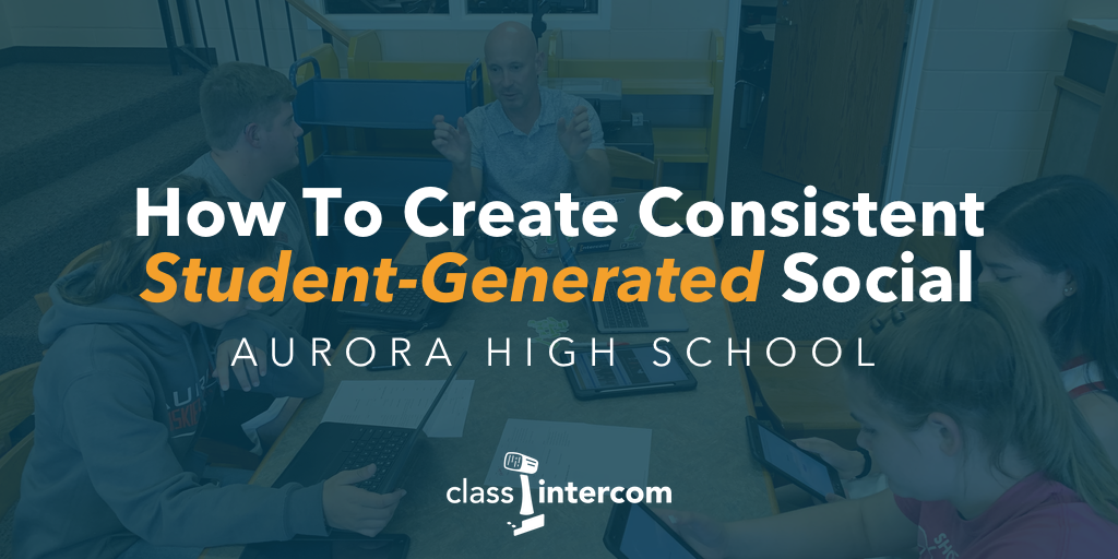 How To Create Consistent Student-Generated Social with Aurora High School students and the Class Intercom logo