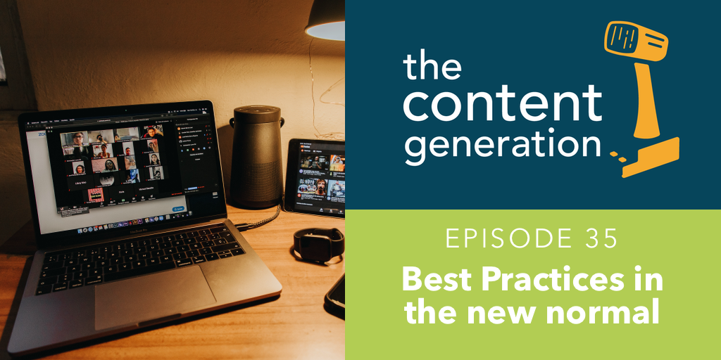The Content Generation Episode 35 Best Practices in the new normal Photo to the left is a laptop with a video chat
