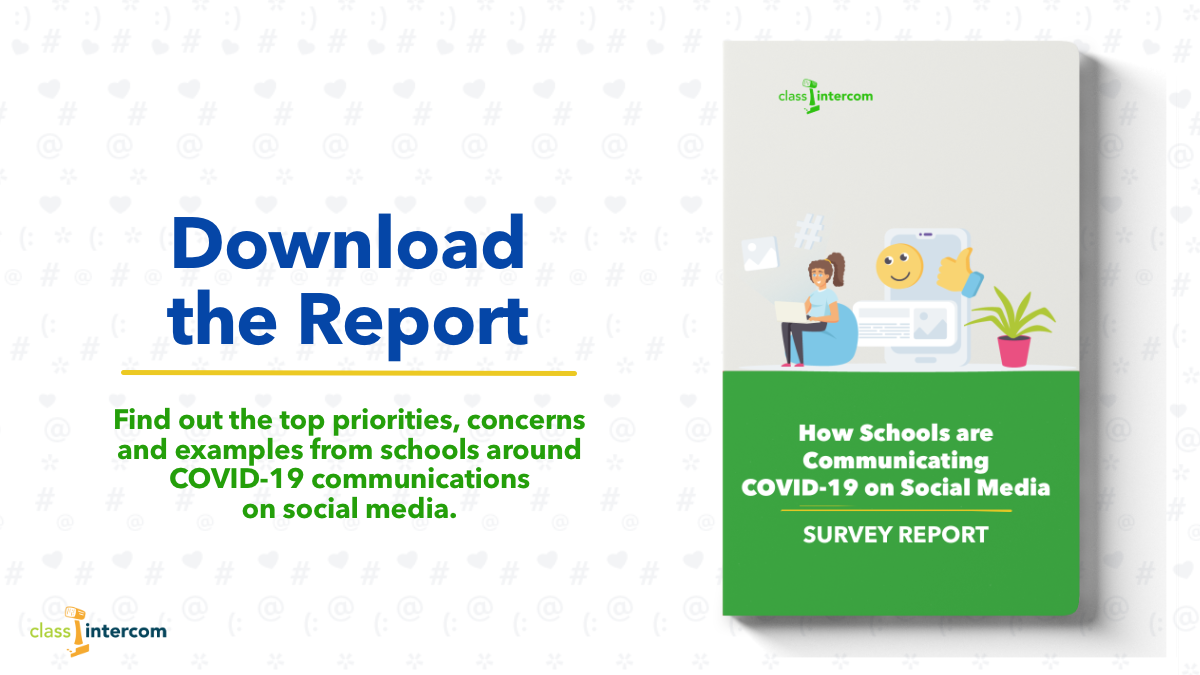 Download the Report Find out the top priorities, concerns and examples from schools around COVID-19 communications on social media Class Intercom logo on top of a book cover with a graphic of a girl on her laptop with other images Text on report How Schools are Communicating COVID-19 on Social Media Survey Report